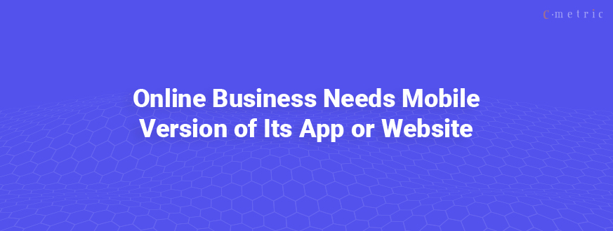 Why Online Business Needs Mobile App or Website?