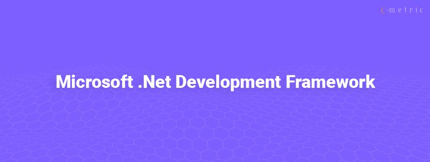 Why Do You Require Microsoft .Net Development Framework?