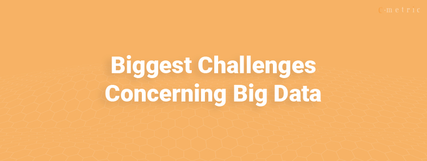 What are the Biggest Challenges Concerning Big Data?